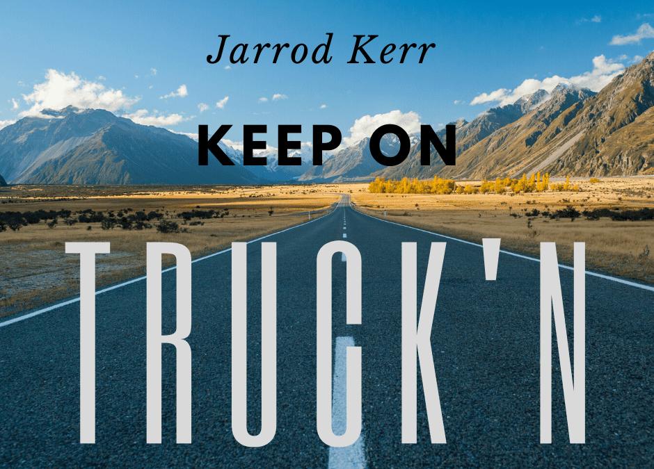 Keep on Truckin' / Jarrod Kerr