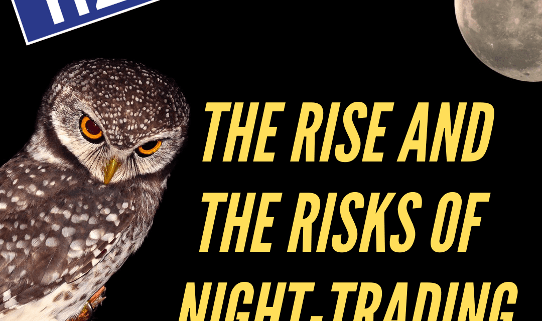 The Rise and The Risks of Night Trading / Ananish Chaudhuri
