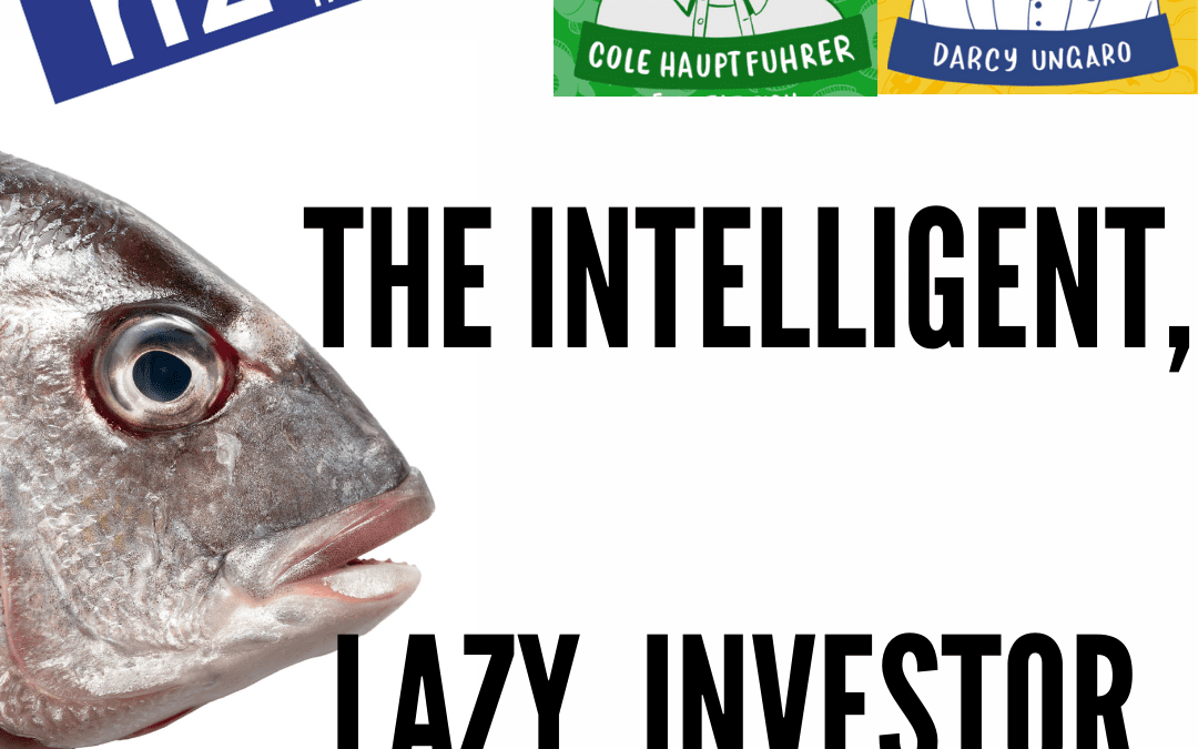 The Intelligent, Lazy Investor / Cole Hauptfuhrer