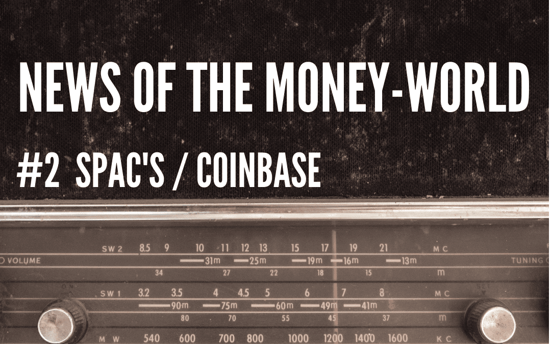 News of The Money-World / Ep 2 / Coinbase, SPAC's