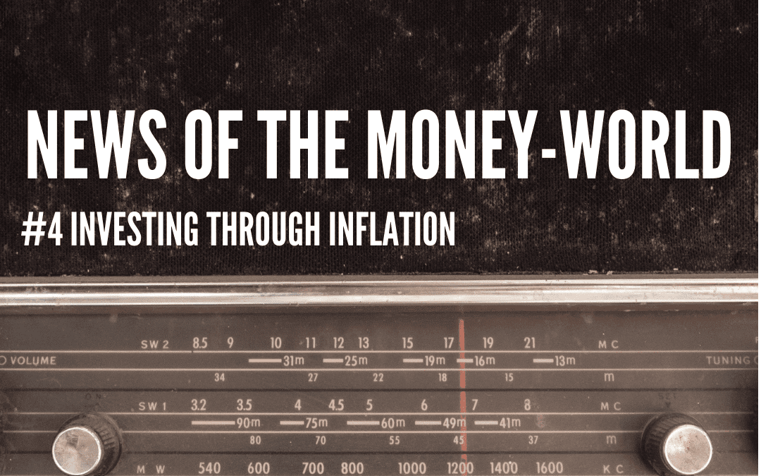 News of The Money-World / Ep 4 / Investing Through Inflation