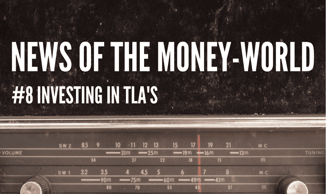 News of The Money-World / Ep 8 / Investing in TLA's