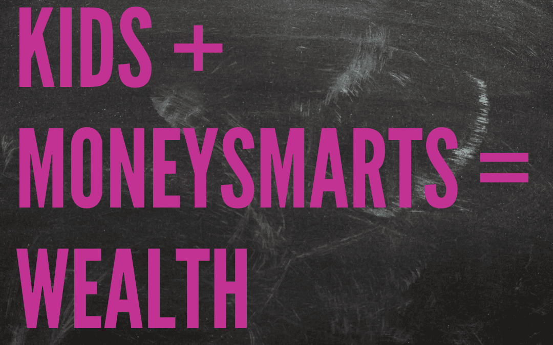 Kids + Money Smarts = Wealth / Ep 173